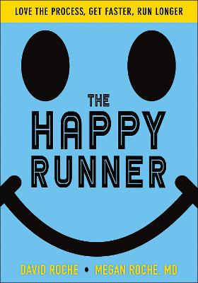 The Happy Runner: Love the Process, Get Faster, Run Longer by David Roche