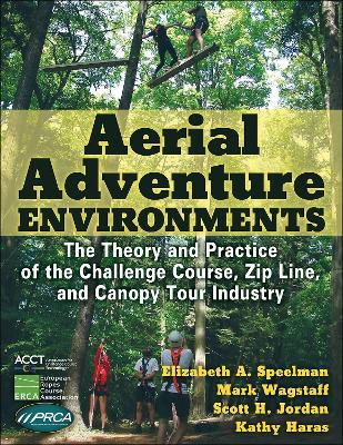 Aerial Adventure Environments: The Theory and Practice of the Challenge Course, Zip Line, and Canopy Tour Industry by Elizabeth A. Speelman