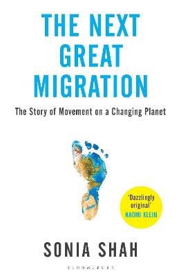 The Next Great Migration: The Story of Movement on a Changing Planet by Sonia Shah