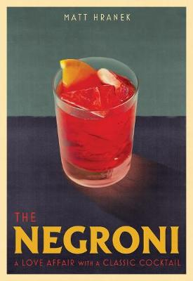 The Negroni: A Love Affair with a Classic Cocktail book