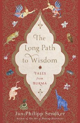 The Long Path To Wisdom: Tales from Burma by Jan-Philipp Sendker