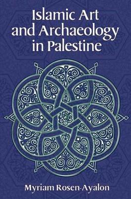 Islamic Art and Archaeology in Palestine by Myriam Rosen-Ayalon