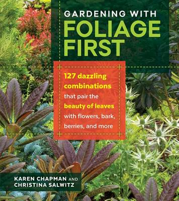 Gardening With Foliage First by Karen Chapman