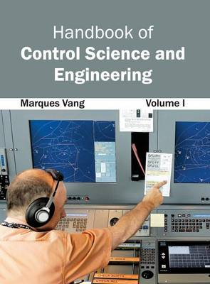 Handbook of Control Science and Engineering: Volume I by Marques Vang