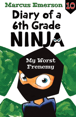 My Worst Frenemy: Diary of a 6th Grade Ninja Book 10 by Marcus Emerson
