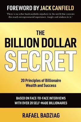 The Billion Dollar Secret: 20 Principles of Billionaire Wealth and Success by Rafael Badziag