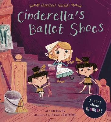 Cinderella's Ballet Shoes: A Story about Kindness book