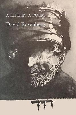 A Life in a Poem: Memoirs of a Rebellious Bible Translator by David Rosenberg