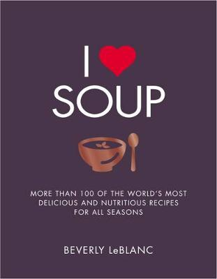 I Love Soup by Beverly Le Blanc