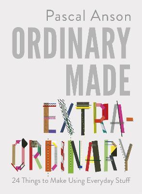 Ordinary Made Extraordinary by Pascal Anson