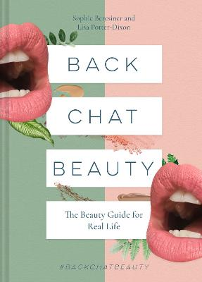 Back Chat Beauty: The beauty guide for real life by Sophie Beresiner