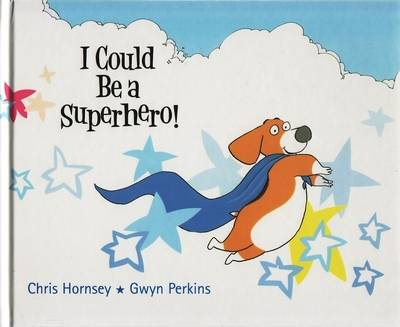 I Could be a Super Hero by Chris Hornsey