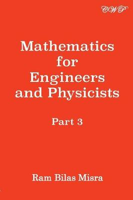 Mathematics for Engineers and Physicists, Part 3 by Ram Bilas Misra