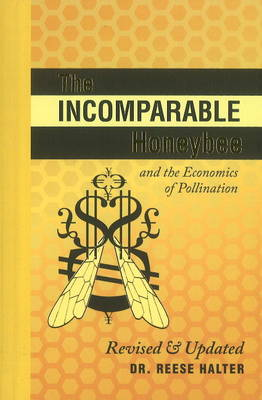 Incomparable Honeybee and the Economics of Pollination by Dr Reese Halter