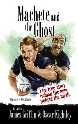 Machete and the Ghost: The true story behind the men behind the myth by James Griffin