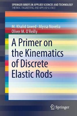 Primer on the Kinematics of Discrete Elastic Rods by Oliver M. O'Reilly