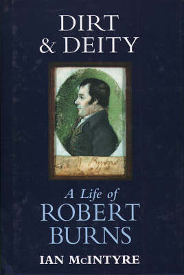 Dirt and Deity: Life of Robert Burns by Ian McIntyre