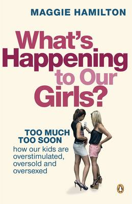 What's Happening to Our Girls? by Maggie Hamilton