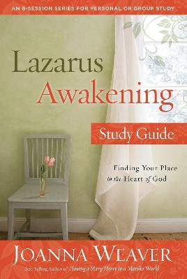 Lazarus Awakening (Study Guide) by Joanna Weaver