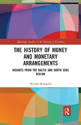 The The History of Money and Monetary Arrangements: Insights from the Baltic and North Seas Region by Thomas Marmefelt