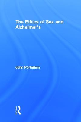 The Ethics of Sex and Alzheimer's by John Portmann