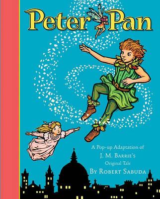 Peter Pan: A Pop-Up Adaptation of J.M.Barrie's Original Tale by Robert Sabuda