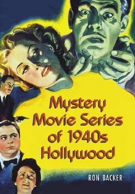 Mystery Movie Series of 1940s Hollywood by Ron Backer