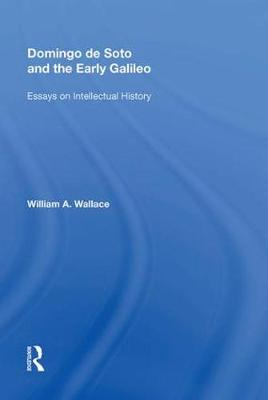 Domingo de Soto and the Early Galileo by William A. Wallace