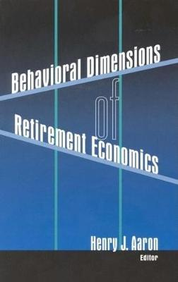 Behavioral Dimensions of Retirement Economics by Henry Aaron