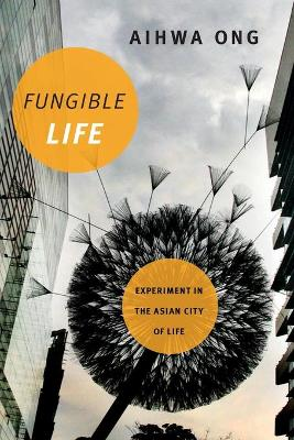 Fungible Life by Aihwa Ong