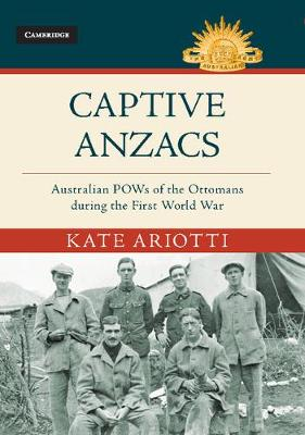 Captive Anzacs by Kate Ariotti