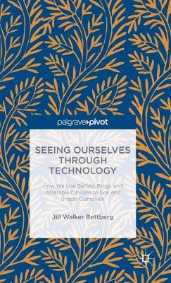 Seeing Ourselves Through Technology by Jill Walker Rettberg