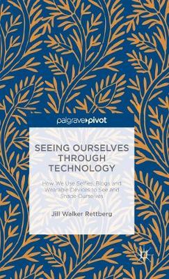 Seeing Ourselves Through Technology by Jill Walker Rettberg