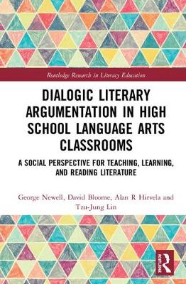 Dialogic Literary Argumentation in High School Language Arts Classrooms: A Social Perspective for Teaching, Learning, and Reading Literature book