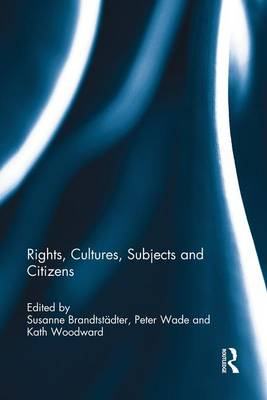 Rights, Cultures, Subjects and Citizens by Susanne Brandtstadter