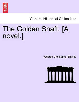 The Golden Shaft. [A Novel.] Vol. I by George Christopher Davies