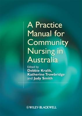 A Practice Manual for Community Nursing in Australia by Debbie Kralik