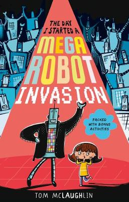 The Day I Started a Mega Robot Invasion by Tom McLaughlin