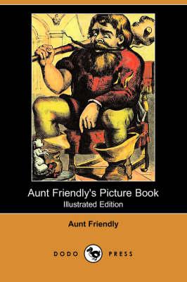 Aunt Friendly's Picture Book (Illustrated Edition) (Dodo Press) book