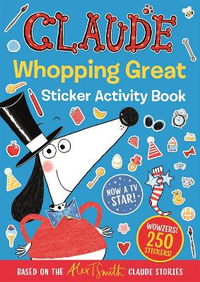 Claude TV Tie-ins: Claude Whopping Great Sticker Activity Book by Alex T. Smith