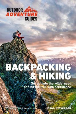 Backpacking & Hiking: Conquer the Wilderness and Hit the Trail with Confidence by Jason Stevenson