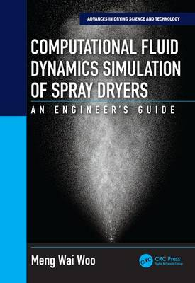 Computational Fluid Dynamics Simulation of Spray Dryers by Meng Wai Woo