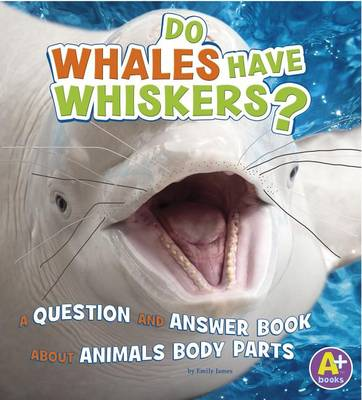 Do Whales Have Whiskers? by Emily James