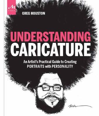 Understanding Caricature: An Artist's Practical Guide to Creating Portraits with Personality book