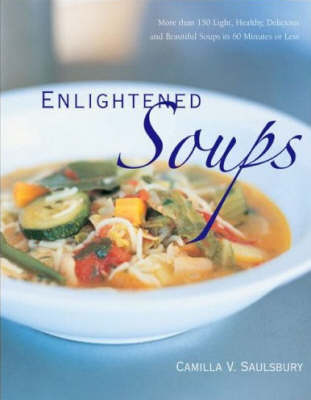 Enlightened Soups by Camilla Saulsbury