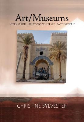 Art/Museums: International Relations Where We Least Expect it by Christine Sylvester
