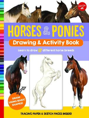 Horses & Ponies Drawing & Activity Book: Learn to draw 17 different breeds by Walter Foster Jr. Creative Team