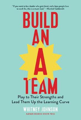Build an A-Team by Whitney Johnson