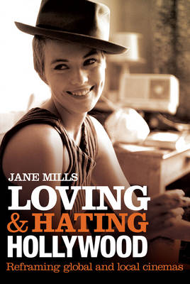 Loving and Hating Hollywood by Jane Mills