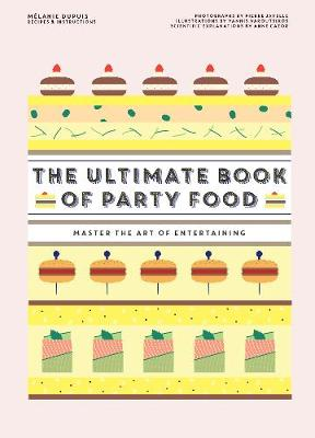 The Ultimate Book of Party Food: Master The Art of Entertaining by Melanie Dupuis